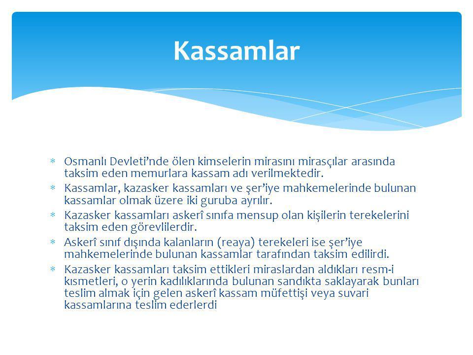 Kassamlar Osmanlı Devleti'nde ölen kimselerin mirasını mirasçılar arasında taksim eden memurlara kassam adı verilmektedir.