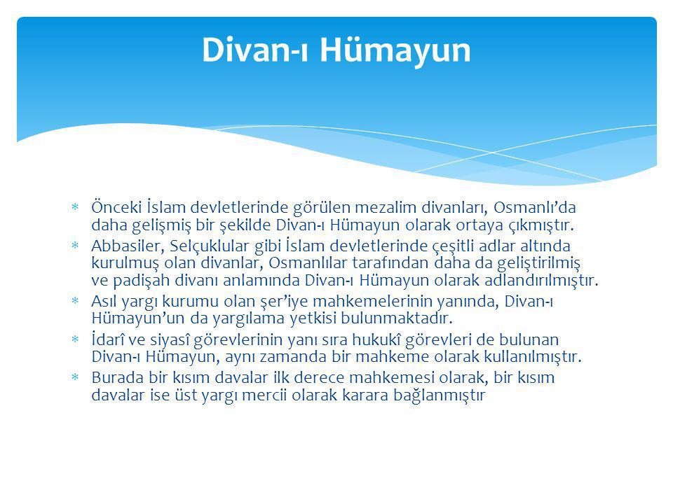 Divan-ı Hümayun Önceki İslam devletlerinde görülen mezalim divanları, Osmanlı'da daha gelişmiş bir şekilde Divan-ı Hümayun olarak ortaya çıkmıştır.
