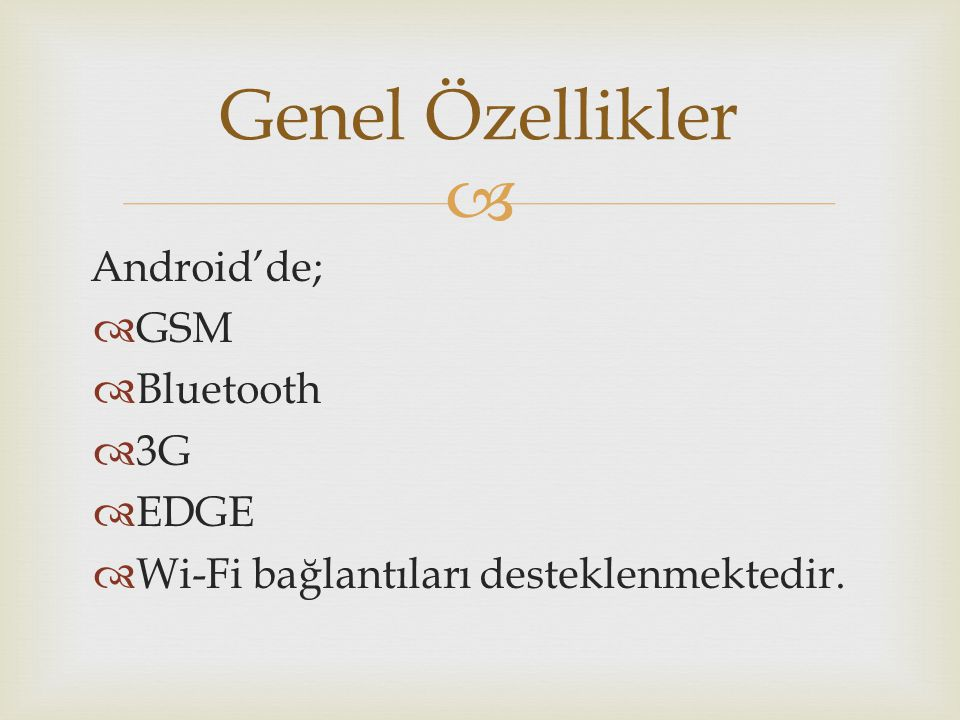 Genel Özellikler Android'de; GSM Bluetooth 3G EDGE