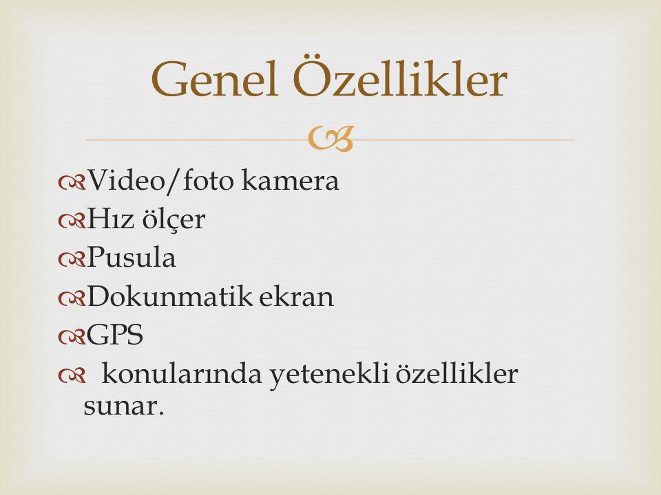 Genel Özellikler Video/foto kamera Hız ölçer Pusula Dokunmatik ekran