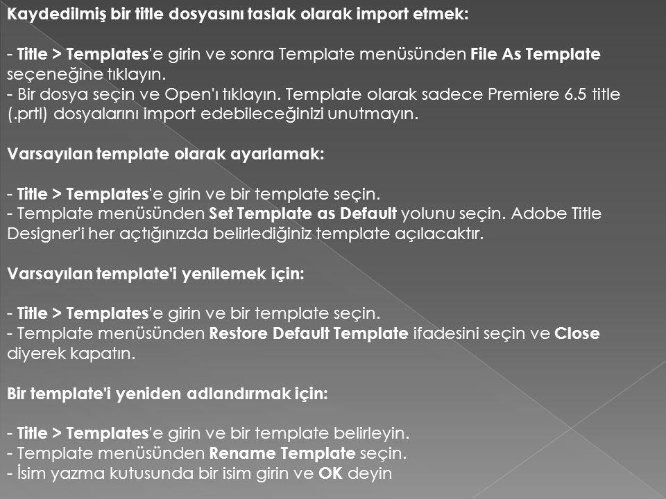 Kaydedilmiş bir title dosyasını taslak olarak import etmek: - Title > Templates e girin ve sonra Template menüsünden File As Template seçeneğine tıklayın.