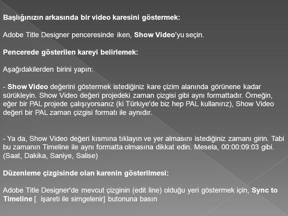 Başlığınızın arkasında bir video karesini göstermek: Adobe Title Designer penceresinde iken, Show Video yu seçin.
