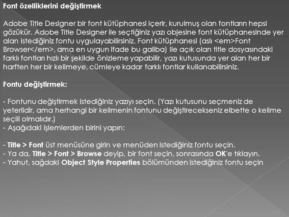 Font özelliklerini değiştirmek Adobe Title Designer bir font kütüphanesi içerir, kurulmuş olan fontların hepsi gözükür.