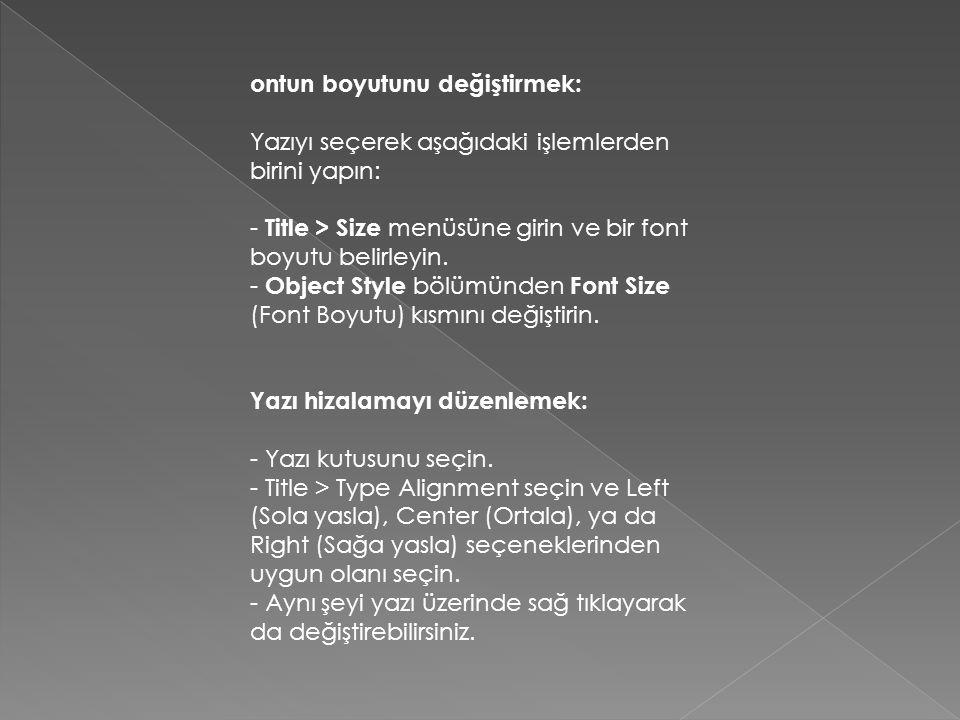 ontun boyutunu değiştirmek: Yazıyı seçerek aşağıdaki işlemlerden birini yapın: - Title > Size menüsüne girin ve bir font boyutu belirleyin.