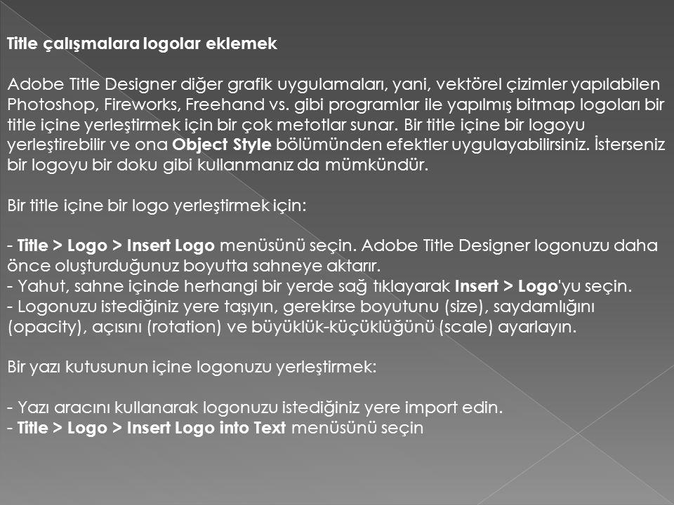 Title çalışmalara logolar eklemek Adobe Title Designer diğer grafik uygulamaları, yani, vektörel çizimler yapılabilen Photoshop, Fireworks, Freehand vs.