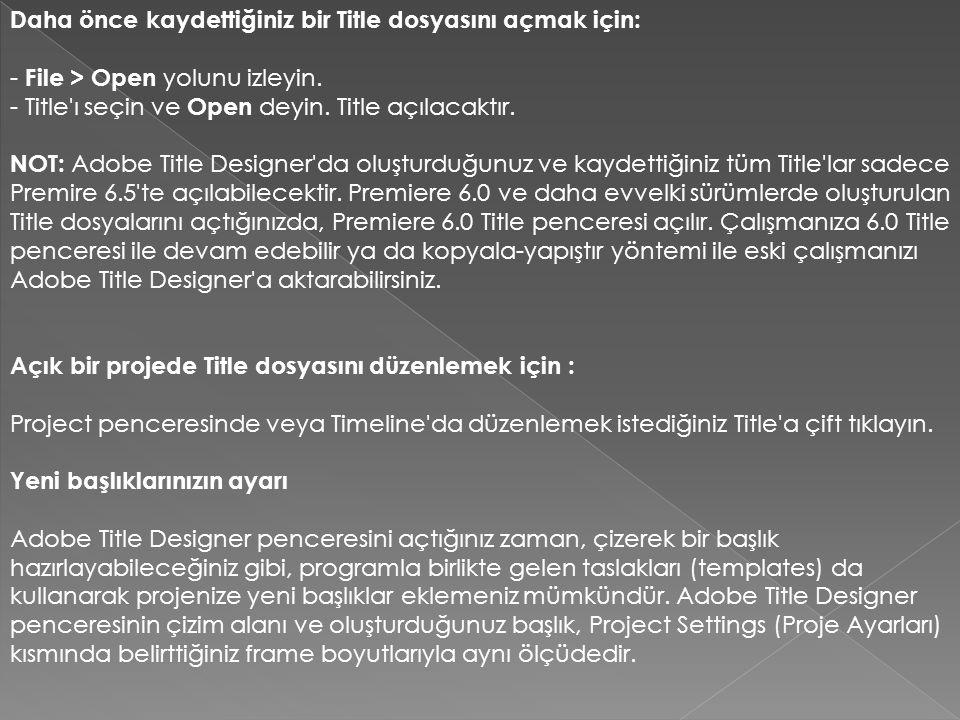 Daha önce kaydettiğiniz bir Title dosyasını açmak için: - File > Open yolunu izleyin.