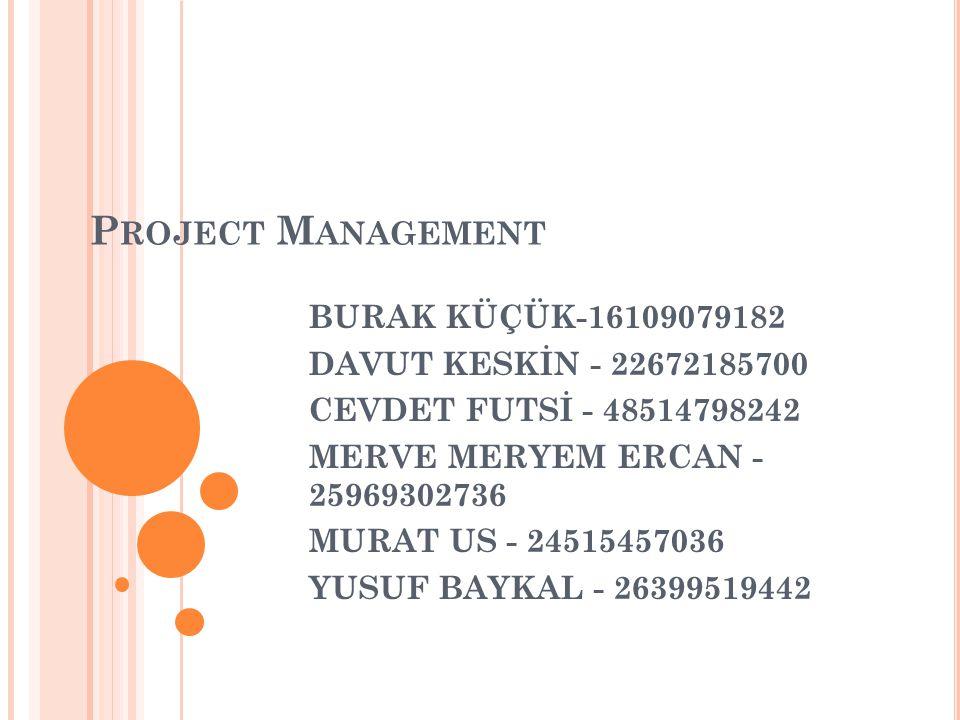 Project Management BURAK KÜÇÜK-16109079182 DAVUT KESKİN - 22672185700