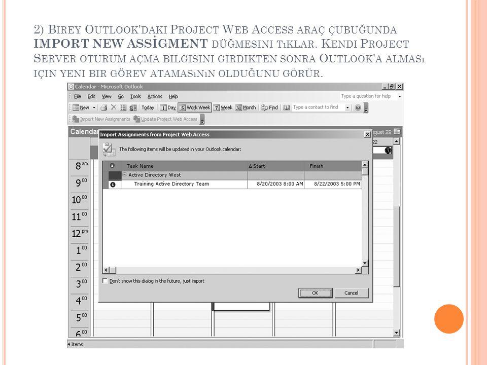 2) Birey Outlook daki Project Web Access araç çubuğunda IMPORT NEW ASSİGMENT düğmesini tıklar.