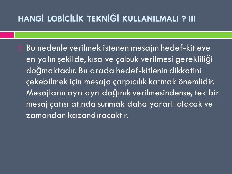 HANGİ LOBİCİLİK TEKNİĞİ KULLANILMALI III