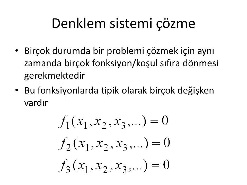Denklem sistemi çözme Birçok durumda bir problemi çözmek için aynı zamanda birçok fonksiyon/koşul sıfıra dönmesi gerekmektedir.