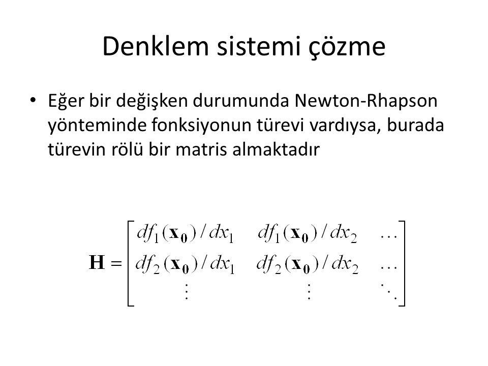 Denklem sistemi çözme Eğer bir değişken durumunda Newton-Rhapson yönteminde fonksiyonun türevi vardıysa, burada türevin rölü bir matris almaktadır.