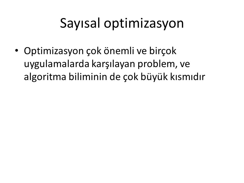 Sayısal optimizasyon Optimizasyon çok önemli ve birçok uygulamalarda karşılayan problem, ve algoritma biliminin de çok büyük kısmıdır.