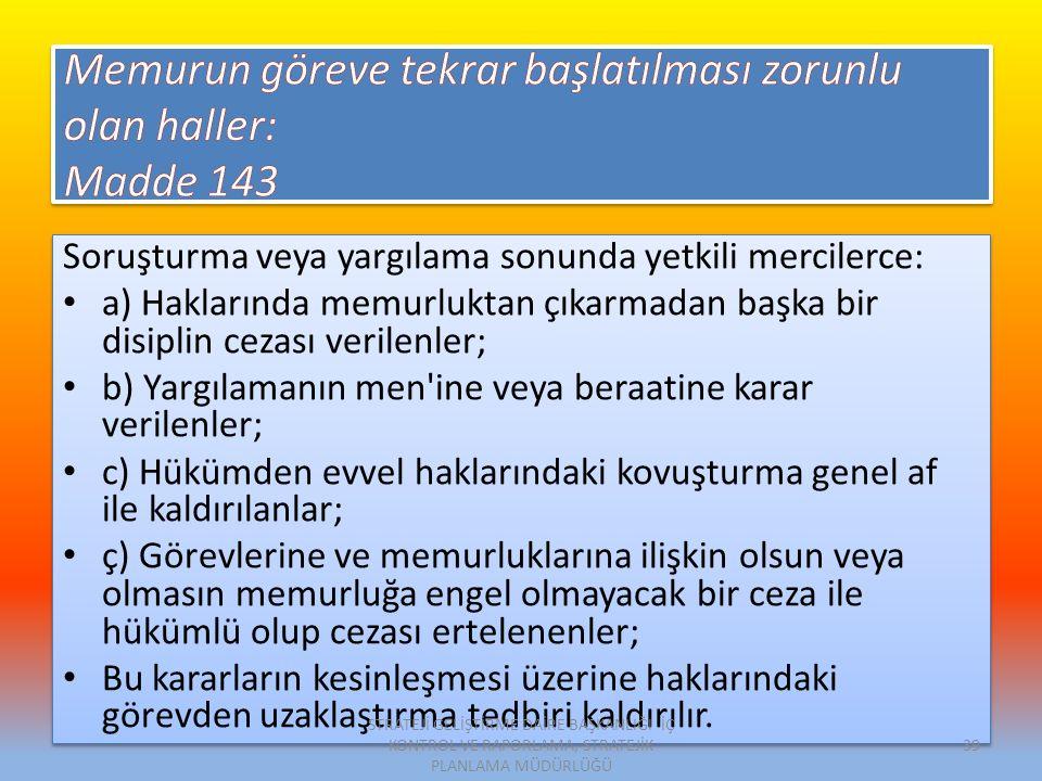 Memurun göreve tekrar başlatılması zorunlu olan haller: Madde 143