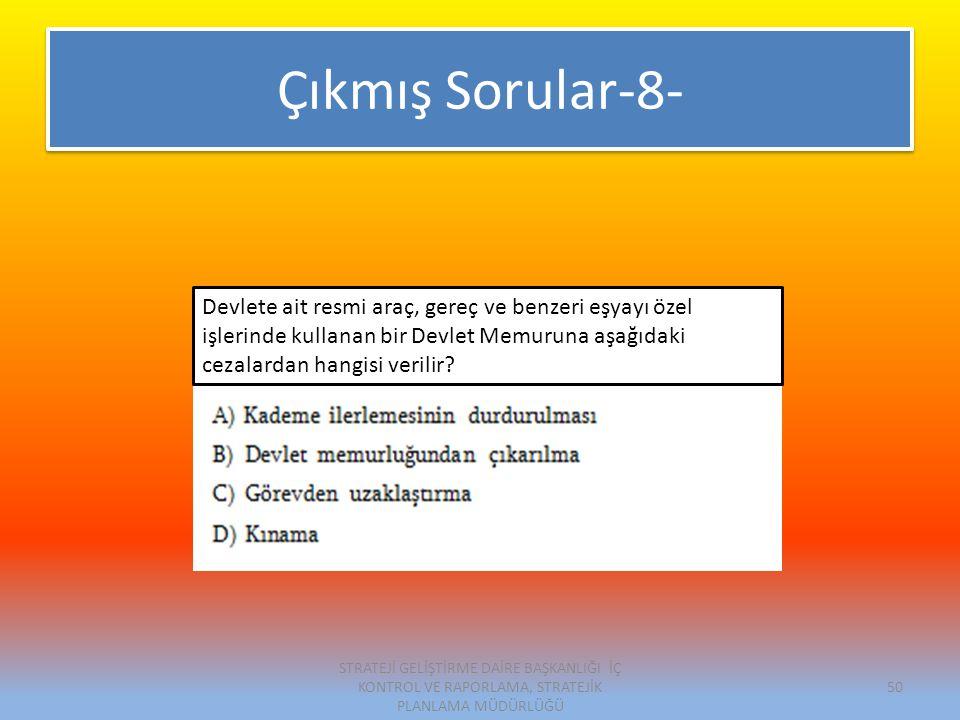 Çıkmış Sorular-8- Devlete ait resmi araç, gereç ve benzeri eşyayı özel işlerinde kullanan bir Devlet Memuruna aşağıdaki cezalardan hangisi verilir