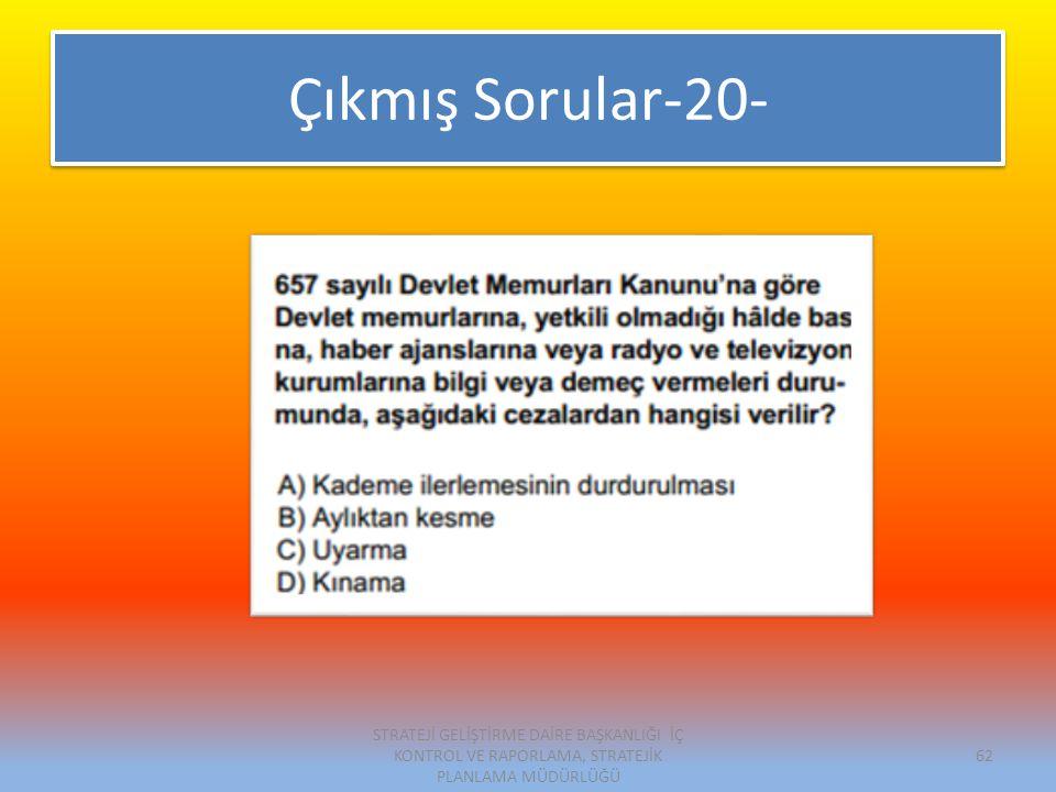 Çıkmış Sorular-20- STRATEJİ GELİŞTİRME DAİRE BAŞKANLIĞI İÇ KONTROL VE RAPORLAMA, STRATEJİK PLANLAMA MÜDÜRLÜĞÜ.