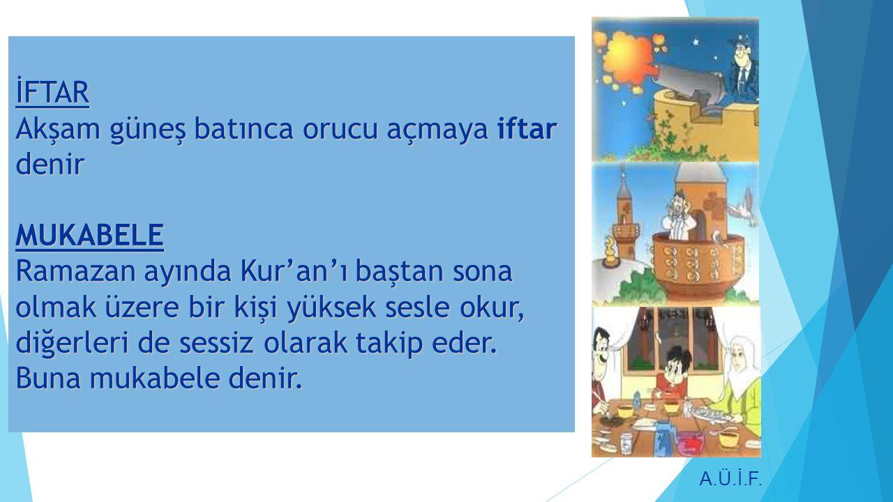İFTAR Akşam güneş batınca orucu açmaya iftar denir