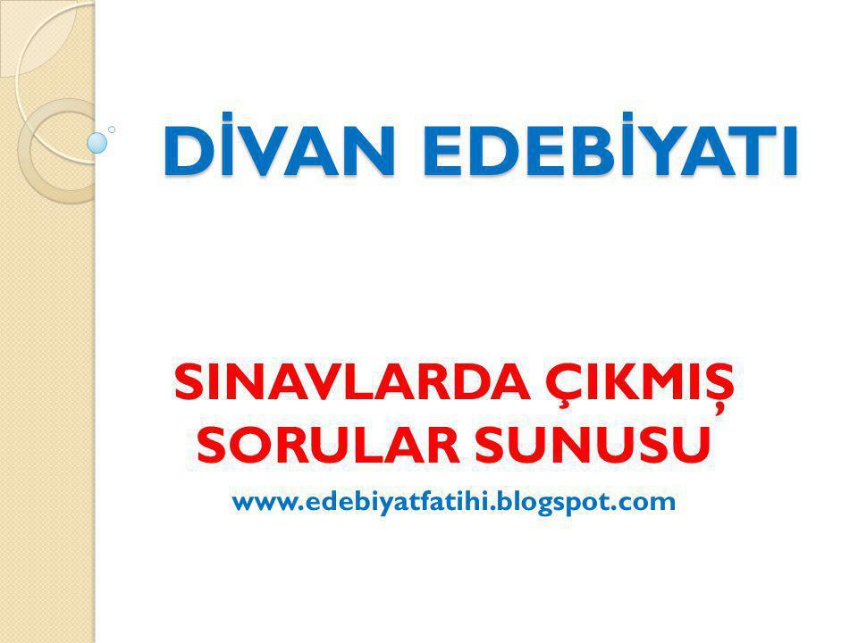 SINAVLARDA ÇIKMIŞ SORULAR SUNUSU www.edebiyatfatihi.blogspot.com