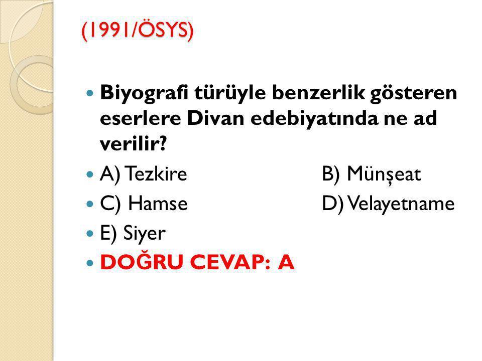(1991/ÖSYS) Biyografi türüyle benzerlik gösteren eserlere Divan edebiyatında ne ad verilir A) Tezkire B) Münşeat.