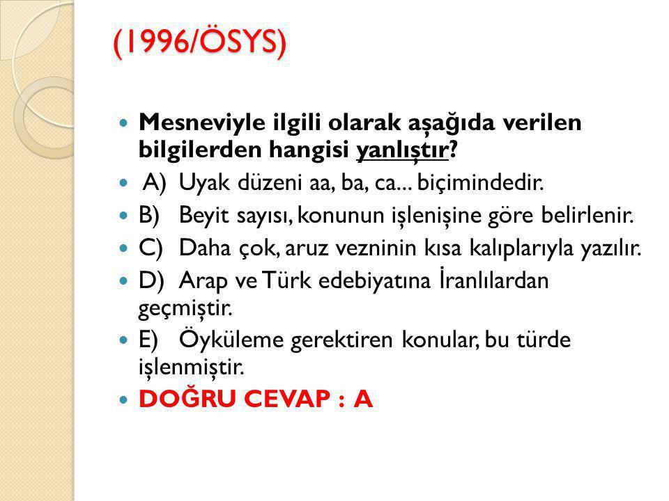 (1996/ÖSYS) Mesneviyle ilgili olarak aşağıda verilen bilgilerden hangisi yanlıştır A) Uyak düzeni aa, ba, ca... biçimindedir.
