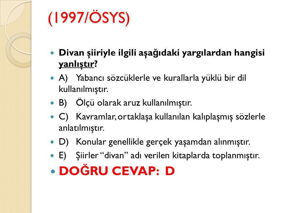 (1997/ÖSYS) Divan şiiriyle ilgili aşağıdaki yargılardan hangisi yanlıştır A) Yabancı sözcüklerle ve kurallarla yüklü bir dil kullanılmıştır.