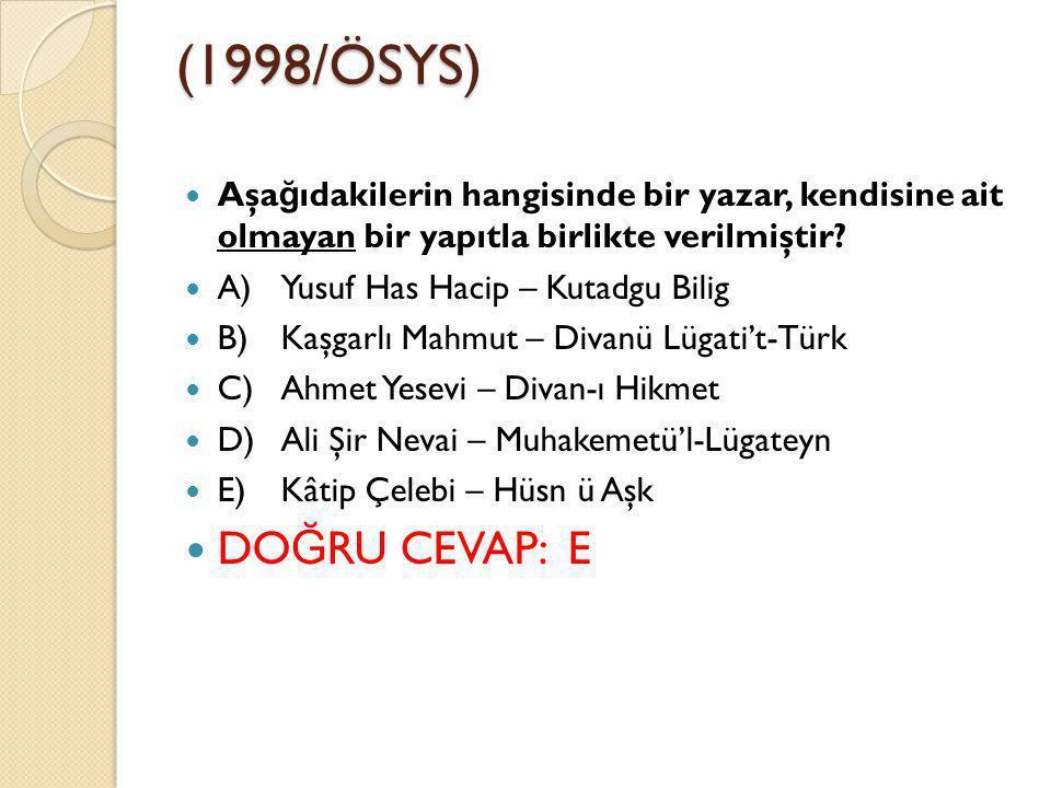 (1998/ÖSYS) Aşağıdakilerin hangisinde bir yazar, kendisine ait olmayan bir yapıtla birlikte verilmiştir