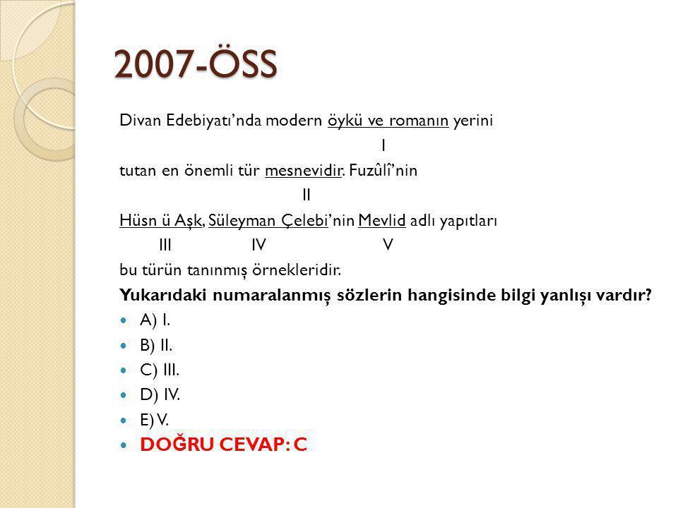 2007-ÖSS Divan Edebiyatı'nda modern öykü ve romanın yerini. I. tutan en önemli tür mesnevidir. Fuzûlî'nin.