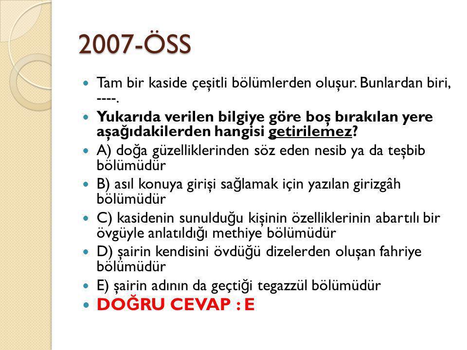 2007-ÖSS Tam bir kaside çeşitli bölümlerden oluşur. Bunlardan biri, ----.