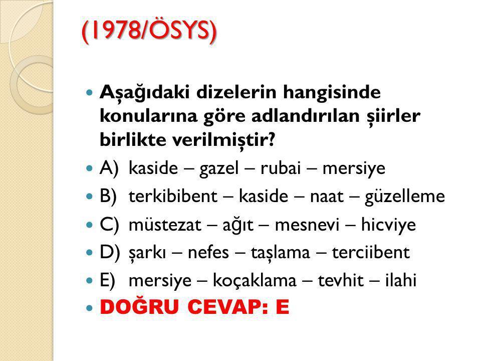 (1978/ÖSYS) Aşağıdaki dizelerin hangisinde konularına göre adlandırılan şiirler birlikte verilmiştir