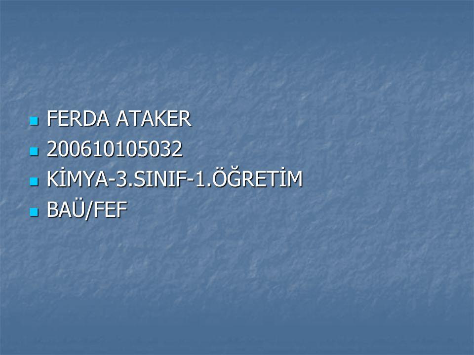 FERDA ATAKER 200610105032 KİMYA-3.SINIF-1.ÖĞRETİM BAÜ/FEF