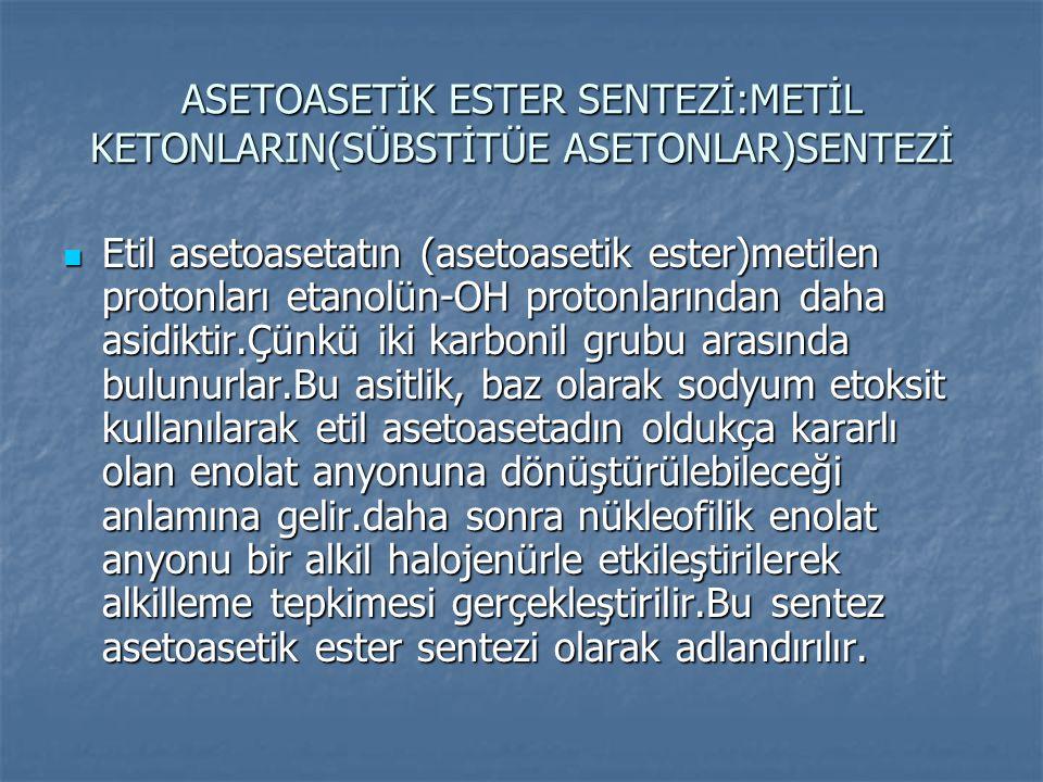 ASETOASETİK ESTER SENTEZİ:METİL KETONLARIN(SÜBSTİTÜE ASETONLAR)SENTEZİ