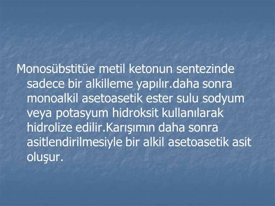 Monosübstitüe metil ketonun sentezinde sadece bir alkilleme yapılır