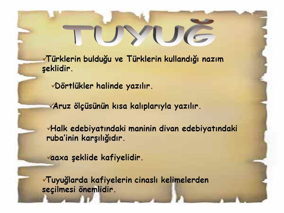 TUYUĞ Türklerin bulduğu ve Türklerin kullandığı nazım şeklidir.