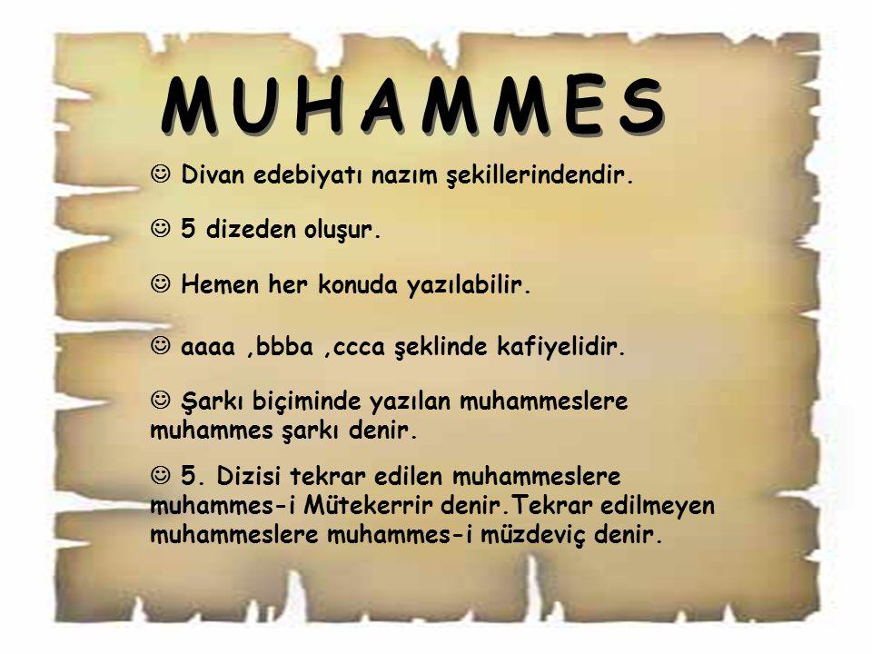 MUHAMMES  Divan edebiyatı nazım şekillerindendir.  5 dizeden oluşur.