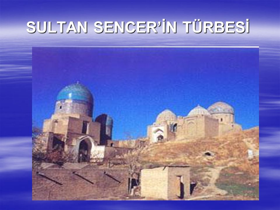 SULTAN SENCER'İN TÜRBESİ