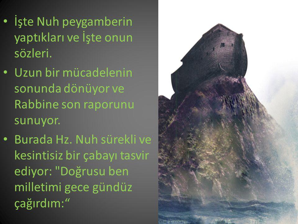 İşte Nuh peygamberin yaptıkları ve İşte onun sözleri.