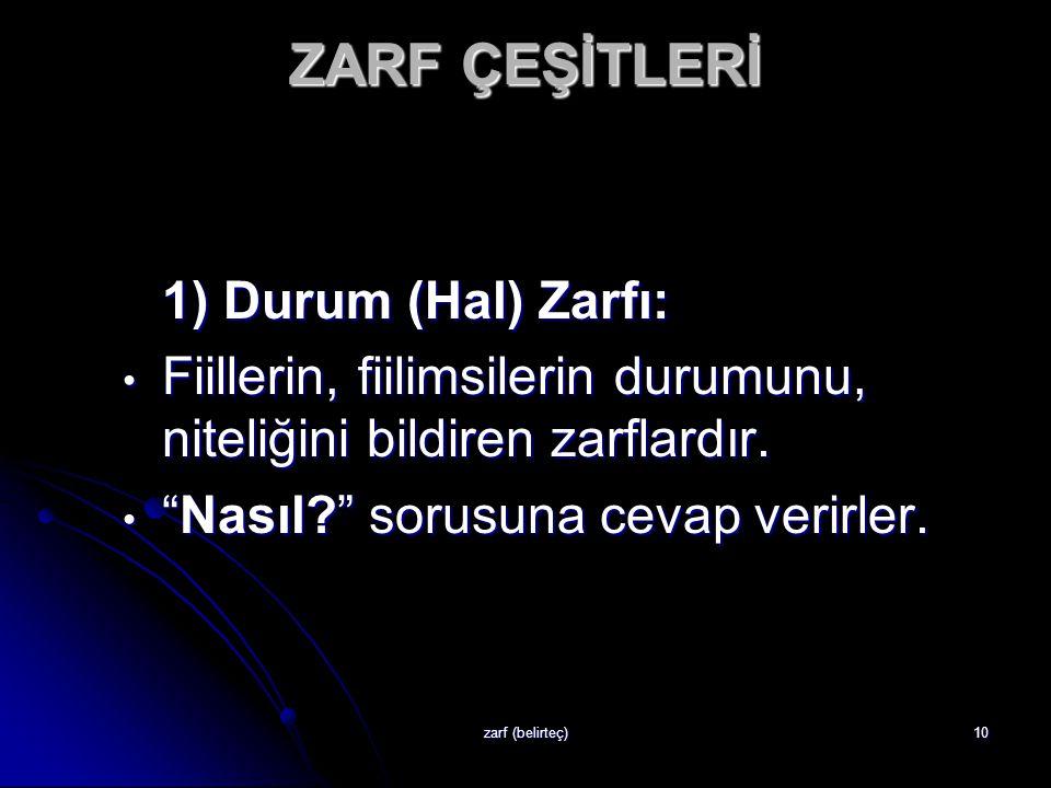 ZARF ÇEŞİTLERİ 1) Durum (Hal) Zarfı: