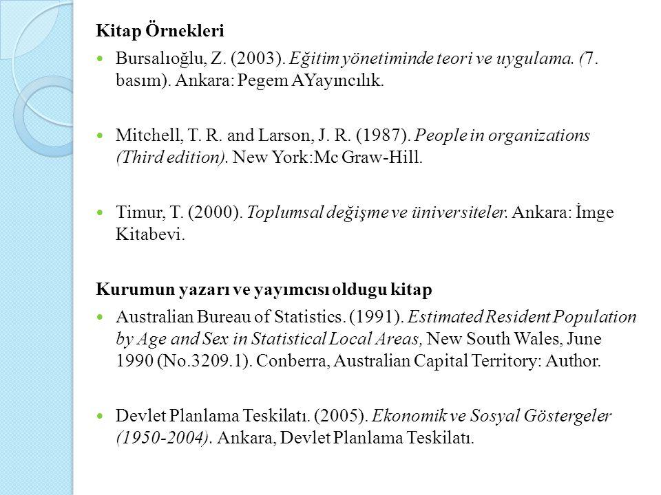 Kitap Örnekleri Bursalıoğlu, Z. (2003). Eğitim yönetiminde teori ve uygulama. (7. basım). Ankara: Pegem AYayıncılık.