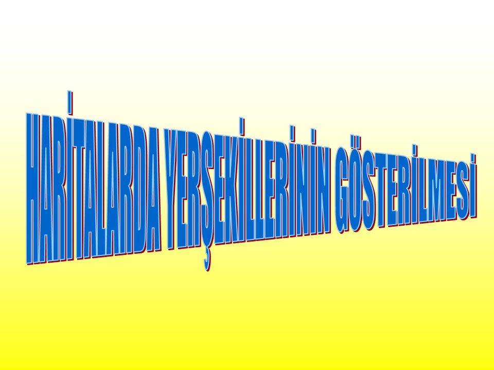 HARİTALARDA YERŞEKİLLERİNİN GÖSTERİLMESİ