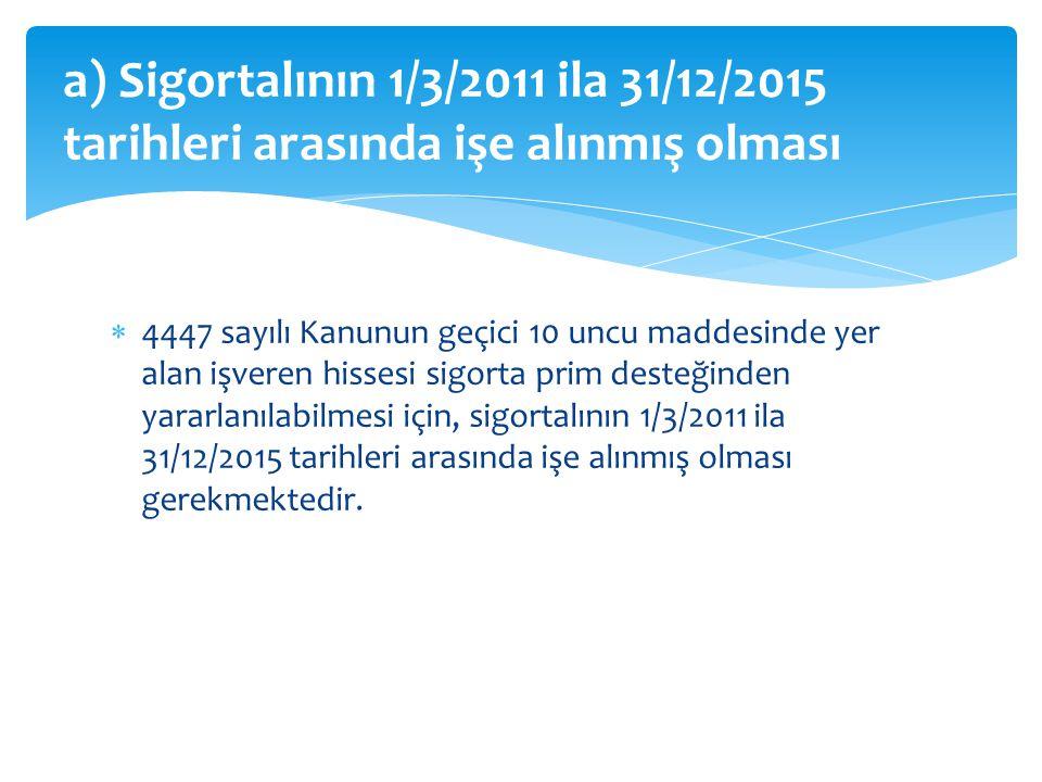 a) Sigortalının 1/3/2011 ila 31/12/2015 tarihleri arasında işe alınmış olması