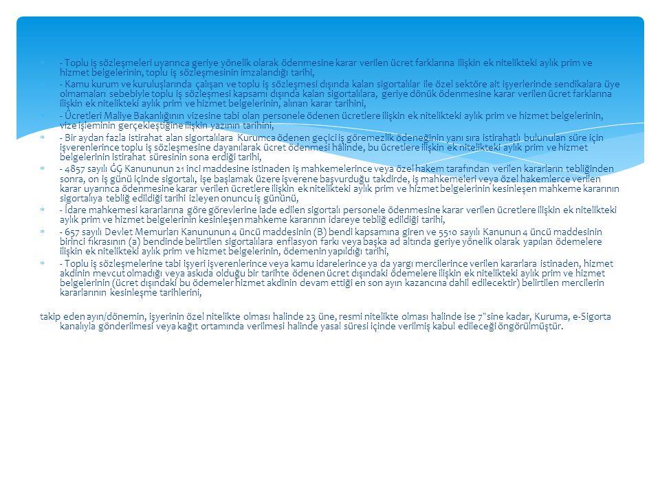 - Toplu iş sözleşmeleri uyarınca geriye yönelik olarak ödenmesine karar verilen ücret farklarına ilişkin ek nitelikteki aylık prim ve hizmet belgelerinin, toplu iş sözleşmesinin imzalandığı tarihi,