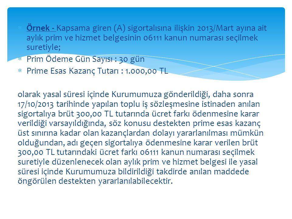 Örnek - Kapsama giren (A) sigortalısına ilişkin 2013/Mart ayına ait aylık prim ve hizmet belgesinin 06111 kanun numarası seçilmek suretiyle;