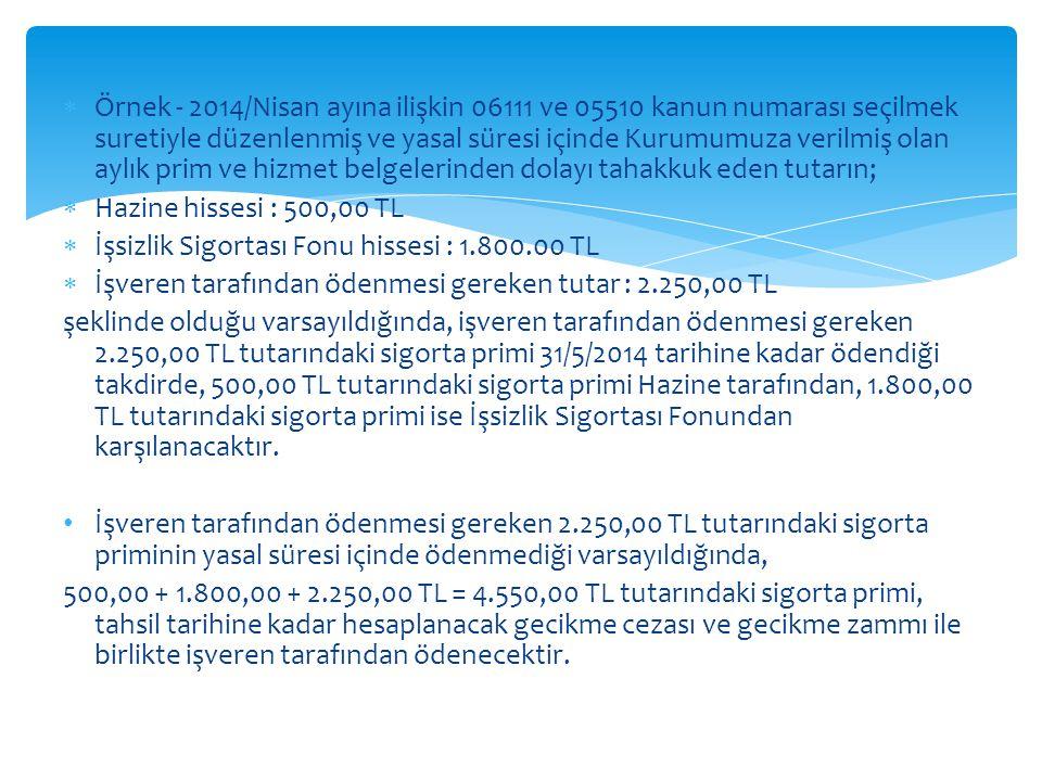 Örnek - 2014/Nisan ayına ilişkin 06111 ve 05510 kanun numarası seçilmek suretiyle düzenlenmiş ve yasal süresi içinde Kurumumuza verilmiş olan aylık prim ve hizmet belgelerinden dolayı tahakkuk eden tutarın;