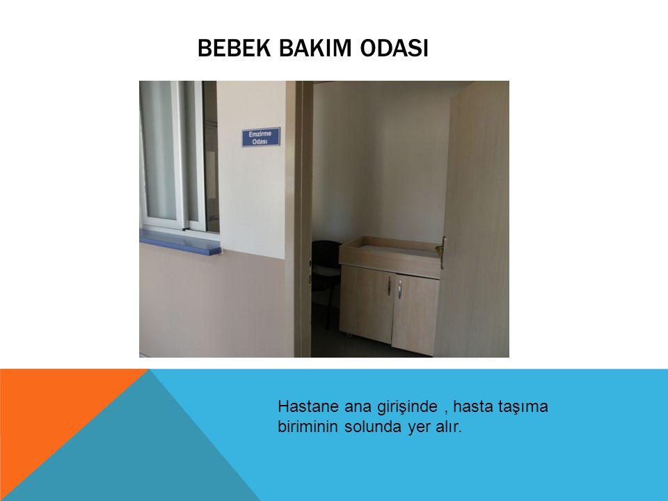 BEBEK BAKIM ODASI Hastane ana girişinde , hasta taşıma biriminin solunda yer alır.