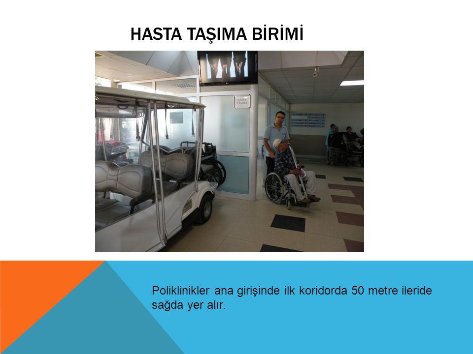 Hasta TaşIma Bİrİmİ Poliklinikler ana girişinde ilk koridorda 50 metre ileride sağda yer alır.