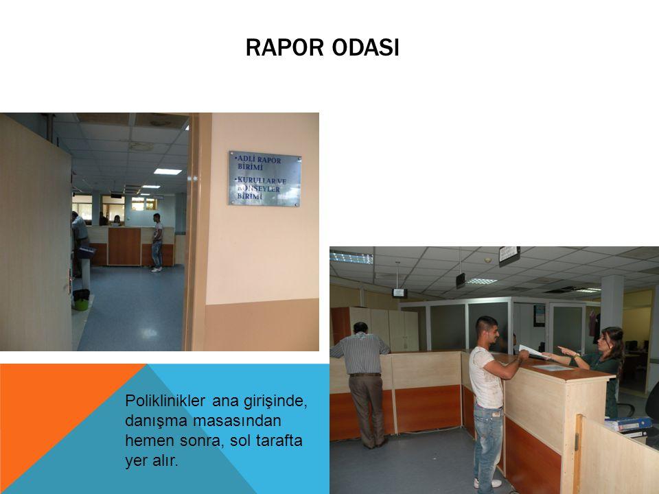 Rapor OdasI Poliklinikler ana girişinde, danışma masasından hemen sonra, sol tarafta yer alır.