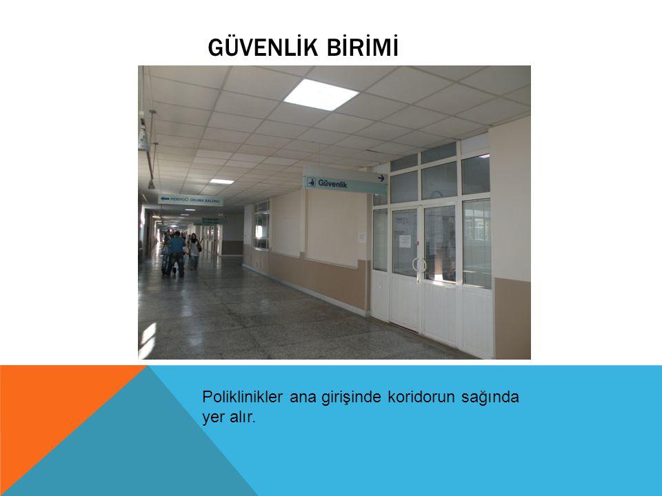 Güvenlİk Bİrİmİ Poliklinikler ana girişinde koridorun sağında yer alır.