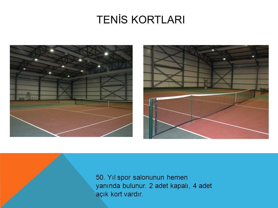 Tenİs KortlarI 50. Yıl spor salonunun hemen yanında bulunur.