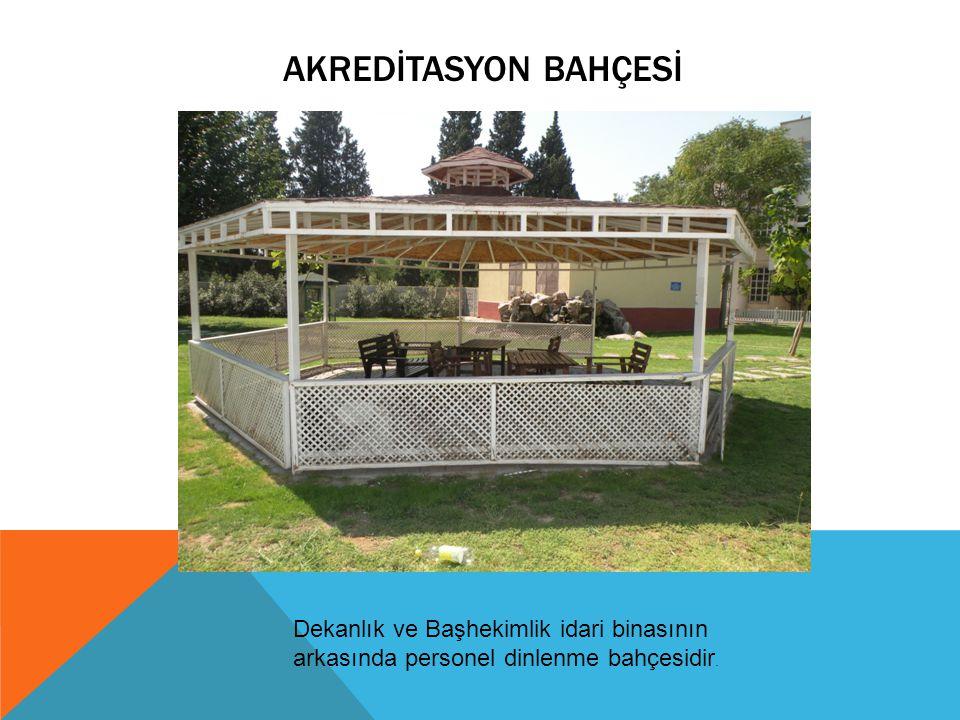 Akredİtasyon Bahçesİ Dekanlık ve Başhekimlik idari binasının arkasında personel dinlenme bahçesidir.