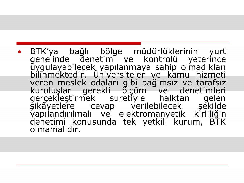 BTK'ya bağlı bölge müdürlüklerinin yurt genelinde denetim ve kontrolü yeterince uygulayabilecek yapılanmaya sahip olmadıkları bilinmektedir.