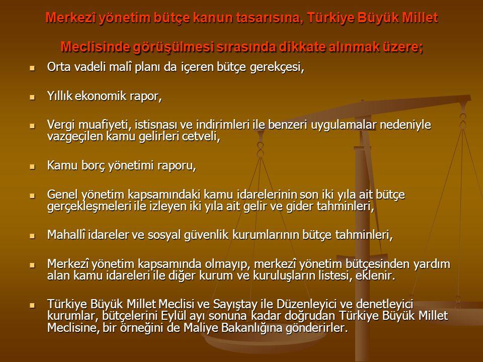 Merkezî yönetim bütçe kanun tasarısına, Türkiye Büyük Millet Meclisinde görüşülmesi sırasında dikkate alınmak üzere;